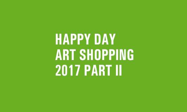 HAPPY DAY ART SHOPPING // 2017 // PART II